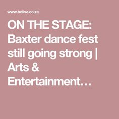 ON THE STAGE: Baxter dance fest still going strong | Arts & Entertainment… Political Economy, Arts And Entertainment, Be Still, Stage, Strong, Entertaining, Dance, Dancing