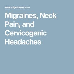 Migraines, Neck Pain, and Cervicogenic Headaches