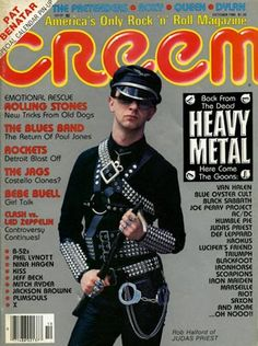 Rob Halford /judaspriest... - And we didn't guess he was gay? Oh, the 80's. Man, Creem magazine was awesome. Best captions ever. And the Replacements in every issue, I think.