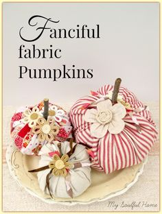 Fabric Pumpkins - Give Away & Tutorial Re-purposing a kids skirt, bits & bobs and sticks into fabric pumpkins ~ come learn how you can use what's on hand to make a set for yourself or enter to win mine!