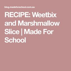 RECIPE: Weetbix and Marshmallow Slice | Made For School