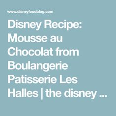 Disney Recipe: Mousse au Chocolat from Boulangerie Patisserie Les Halles | the disney food blog