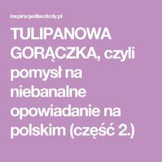 TULIPANOWA GORĄCZKA, czyli pomysł na niebanalne opowiadanie na polskim (część 2.)