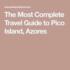 The Most Complete Travel Guide to Pico Island, Azores