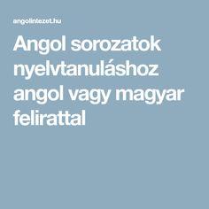 Angol sorozatok nyelvtanuláshoz angol vagy magyar felirattal