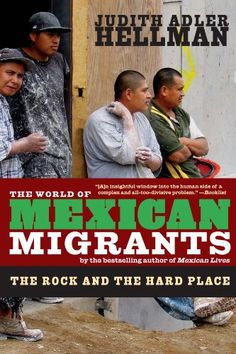 The World of Mexican Migrants: The Rock and the Hard Place by Judith Adler Hellman
