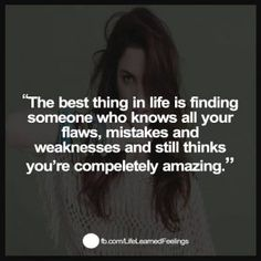 I Find It Funny Quotes, The best thing in life is finding someone who knows all your flaws mistake