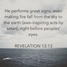 """THE FALSE PROPHET MAKES ASTOUNDING MIRACLES TO DECEIVE THE UNBELIEVERS """"He performs great signs, even making fire fall from the sky to the earth (awe-inspiring acts by satan), right before peoples' eyes."""" REVELATION 13:13  Bible.com"""