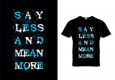 Say less mean more typography t shirt design vector Premium Vector T Shirt Design Vector, Shirt Designs, Funny Tshirt Quotes, Cute Tshirts, Typography Prints, T Shirts With Sayings, Journal Inspiration, Printed Shirts, Cool Designs