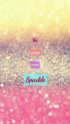 Be your own sparkle.....