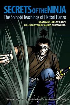 Secrets of the Ninja: The Shinobi Teachings of Hattori Hanzo by Sean Michael Wilson http://www.amazon.com/dp/1583948643/ref=cm_sw_r_pi_dp_yD4Aub01B8DDF