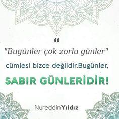 """""""Bugünler, SABIR GÜNLERİDİR!""""  [Nureddin Yıldız]  #gün #sabır #günü #sabret #söz #nurettinyıldız #sözler #nureddinyıldız #islam #türkiye #istanbul #ilmisuffa Istanbul, Islam, Diagram"""