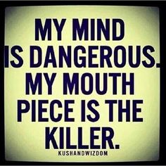 My mind is dangerous. My mouth piece is killer Bitch Quotes, Girl Quotes, Me Quotes, Funny Quotes, Gangster Quotes, Badass Quotes, Queen Quotes, How I Feel, Real Talk