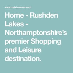 Home - Rushden Lakes - Northamptonshire's premier Shopping and Leisure destination. Shopping Near Me, Day Trips, Lakes, Gems, Gemstones, Ponds, Jewels, Rhinestones