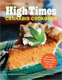 The Official High Times Cannabis Cookbook    by Elise McDonough, The Editors of High Times magazine  Photographed by: Sara Remington