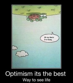 Optimism is the best way to see life