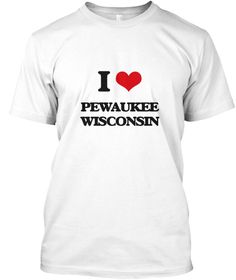 I Love Pewaukee Wisconsin White T-Shirt Front - This is the perfect gift for someone who loves Pewaukee. Thank you for visiting my page (Related terms: I Love,I Love Pewaukee Wisconsin,I Love Pewaukee Wisconsin,Pewaukee,Waukesha,Pewaukee Travel,Wiscons ...)