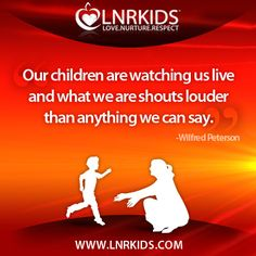 Our children are watching us live and what we are shouts louder than anything we can say. - Wilfred Peterson