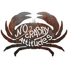 The Recherche Furnishings' Rustic Metal Signs are all hand-drawn, created, and rusted by craftsmen in Texas. Crab Sign says 'No Crabby Attitudes'. Each sign comes with rusty nails for wall hanging. Ea More