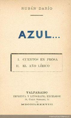 AZUL fue el primer libro de cuento y poesía publicado por RUBÉN DARÍO en 1.888, convirtiéndose en hito fundacional de la literatura modernista.