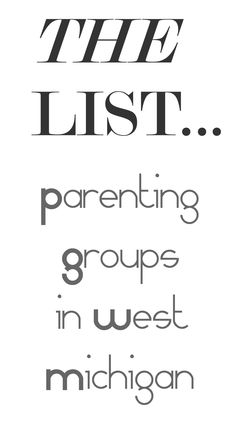 Find a place for yourself this fall.  List includes of loads of parenting groups in West Michigan.  Grand Rapids, Holland, Grandville, Rockford and more!