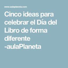 Cinco ideas para celebrar el Día del Libro de forma diferente -aulaPlaneta