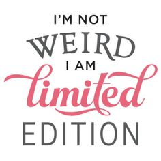 Silhouette Design Store - View Design #151322: i'm not weird limited edition phrase