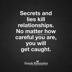 Respect relationships Quotes Pay Attention Do not break your happiness Secrets and lies kill relationships No matter how careful you are, you will get caught — Unknown Author Hurt Quotes, Badass Quotes, Deep Quotes, Wise Quotes, Quotable Quotes, Words Quotes, Inspirational Quotes, Lie To Me Quotes, Sayings