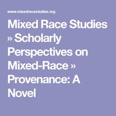 Mixed Race Studies  » Scholarly Perspectives on Mixed-Race   » Provenance: A Novel