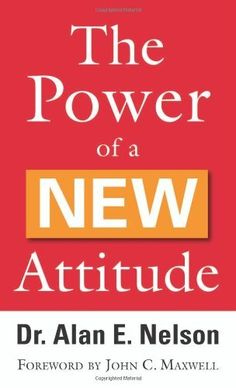 Free Book - The Power of a New Attitude, by Alan E. Nelson, is free in the Kindle store and from Barnes & Noble and ChristianBook, courtesy of Christian publisher Revell.