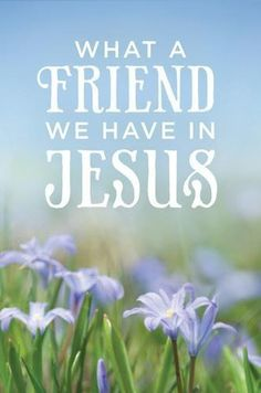 ✟♥ ✞ ♥✟ What a Friend we have in Jesus, all our sins and griefs to bear! What a privilege to carry everything to God in prayer! O what peace we often forfeit, O what needless pain we bear, All because we do not carry everything to God in prayer. ✟ ♥✞♥ ✟