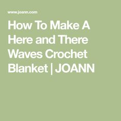 How To Make A Here and There Waves Crochet Blanket | JOANN
