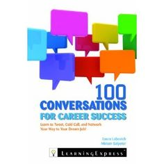 "Recommended by ""Inside Jobs"": 100 Conversations for Career Success: Learn to Network, Cold Call, and Tweet Your Way to Your Dream Job"