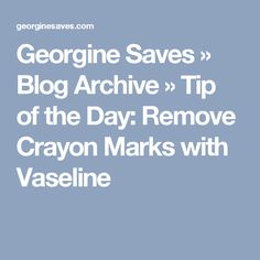 Georgine Saves » Blog Archive » Tip of the Day: Remove Crayon Marks with Vaseline