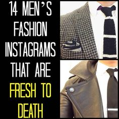 14 Men's Fashion Instagrams That Are Fresh To Death