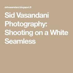 Sid Vasandani Photography: Shooting on a White Seamless