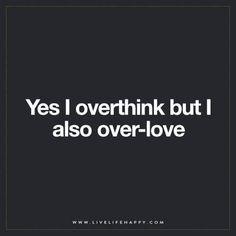 Yes I Overthink But…