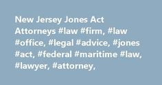 New Jersey Jones Act Attorneys #law #firm, #law #office, #legal #advice, #jones #act, #federal #maritime #law, #lawyer, #attorney, http://boston.nef2.com/new-jersey-jones-act-attorneys-law-firm-law-office-legal-advice-jones-act-federal-maritime-law-lawyer-attorney/  New Jersey Jones Act Overview Jones Act Representation for New Jersey Seamen New Jersey's seaboard is rich with all kinds of maritime industry. The Jones Act and other federal maritime laws protect not only the crew of deep sea…