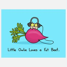 Little Owlie Loves a Fat Beet.