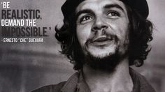'Che Guevara (REALISTIC & IMPOSSIBLE)' by vutstore. Be Realistic, Demand The Impossible by Che Guevara inspiration artwork quotations about revolution, country and fighting! An Argentinian revolutionary legend is famous all over the world . Karl Marx, Mahatma Gandhi, Charles Darwin, Friedrich Nietzsche, Salvador Dali, Nelson Mandela, Che Guevara Quotes, Wallpapers En Hd, Wallpaper Desktop