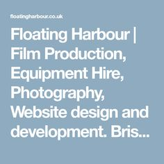 Floating Harbour | Film Production, Equipment Hire, Photography, Website design and development. Bristol UK.