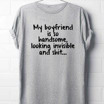 """My+boyfriend+is+so+handsome+looking+invisible+and+shit...+T-Shirt+-+XIII+Same+Only    D+E+S+C+R+I+P+T+I+O+N  High+quality+material's+and+textile+used+for+this+lovely+T-Shirt.+The+T-Shirt+it+is+super+soft+and+cozy!    M+E+A+S+U+R+E+M+E+N+T+S    XS+=+19""""+x+26.7""""+(+in+CM+=+48+x+68+)  S+=+20""""+x+27.5""""..."""