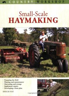 Small-Scale Haymaking (Country Workshop) by Spencer Yost I love this book it is very informative