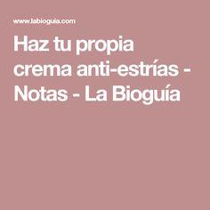 Haz tu propia crema anti-estrías - Notas - La Bioguía