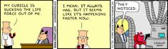 The best Dilbert strip EVER!  I'm pretty sure there's a LIfeSuck 3000 in my office as well.