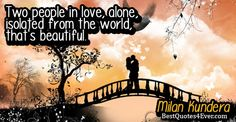 Two people in love, alone, isolated from the world, thats beautiful.