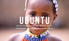 26 Beautiful Words The English Language Should Steal: Ubuntu is originally South African.
