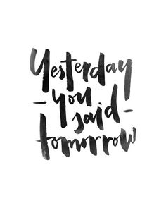 Yesterday You Said Tomorrow Handlettered by planeta444 on Etsy