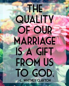 General Conference Spring 2013 The Quality of Marriage Marriage Conference, General Conference, God's Plan, Church Quotes, Romantic Ideas, Latter Day Saints, Knowing God, Little Sisters, Soul Food