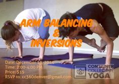 Arm Balancing and Inversions Workshop!  Friends in the Denver area mark your calendars for Saturday, December 13th for some upside down FUN! www.cc360denver.com/workshops #armbalancing and #inversions #workshop #yoga in #Lakewood at #containercollectiveyoga
